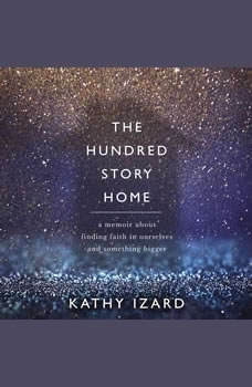 The Hundred Story Home: A Memoir of Finding Faith in Ourselves and Something Bigger, Kathy Izard