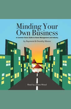 Minding Your Own Business: A Common Sense Guide to Home Management and Industry, Raymond S. Moore