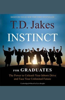 INSTINCT for Graduates: The Power to Unleash Your Inborn Drive and Face Your Unlimited Future The Power to Unleash Your Inborn Drive and Face Your Unlimited Future, Ezra Knight