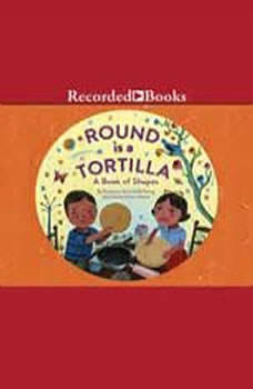 Round is a Tortilla: A Book of Shapes A Book of Shapes, Roseanne Thong