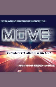 Move: Putting Americas Infrastructure Back in the Lead, Rosabeth Moss Kanter