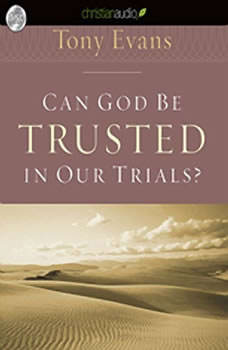 Can God Be Trusted in Our Trials?, Tony Evans