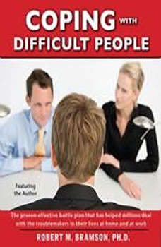 Coping With Difficult People: In Business And In Life, Robert Bramson