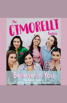 Believe in You: Big Sister Stories and Advice on Living Your Best Life, Christina Cimorelli