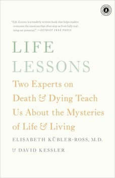 Life Lessons: Two Experts on Death and Dying Teach Us About the Mysteries of Life and Living, Elisabeth Kubler-Ross