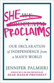 She Proclaims: Our Declaration of Independence from a Man's World, Jennifer Palmieri