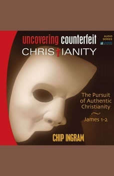 Uncovering Counterfeit Christianity: The Pursuit of Authentic Christianity The Pursuit of Authentic Christianity, Chip Ingram