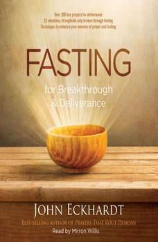 Fasting for Breakthrough and Deliverance, John Eckhardt
