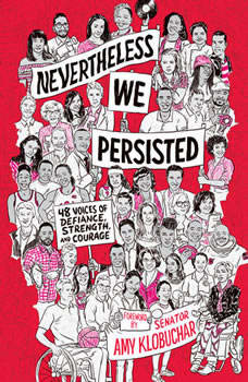 Nevertheless, We Persisted: 48 Voices of Defiance, Strength, and Courage 48 Voices of Defiance, Strength, and Courage, Amy Klobuchar