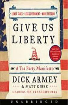 Give Us Liberty: A Tea Party Manifesto, Dick Armey