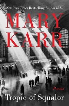Tropic of Squalor: Poems, Mary Karr
