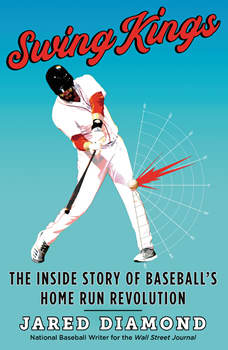 Swing Kings: The Inside Story of Baseball's Home Run Revolution, Jared Diamond
