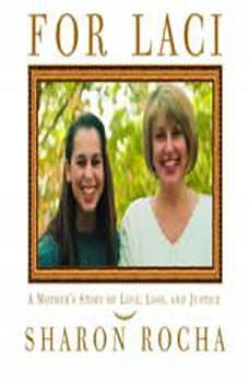 For Laci: A Mother's Story of Love, Loss, and Justice A Mother's Story of Love, Loss, and Justice, Sharon Rocha