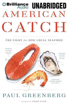 American Catch: The Fight for Our Local Seafood The Fight for Our Local Seafood, Paul Greenberg