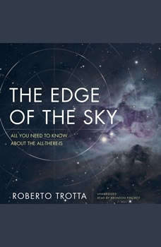 The Edge of the Sky: All You Need to Know about the All-There-Is All You Need to Know about the All-There-Is, Roberto Trotta