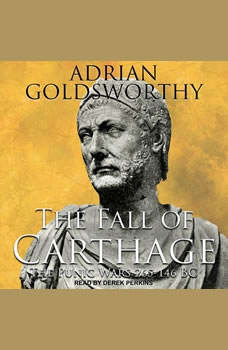 The Fall of Carthage: The Punic Wars 265-146BC, Adrian Goldsworthy