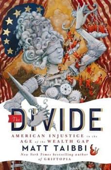 The Divide: American Injustice in the Age of the Wealth Gap American Injustice in the Age of the Wealth Gap, Matt Taibbi
