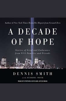 A Decade of Hope: Stories of Grief and Endurance from 9/11 Families and Friends, Dennis Smith