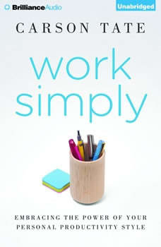 Work Simply: Embracing the Power of Your Personal Productivity Style, Carson Tate