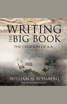 Writing the Big Book: The Creation of A.A., William H. Schaberg