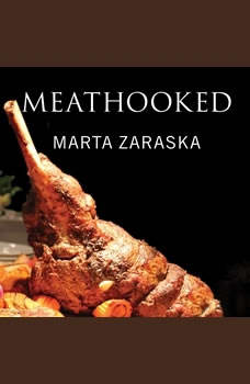 Meathooked: The History and Science of Our 2.5-Million-Year Obsession with Meat The History and Science of Our 2.5-Million-Year Obsession with Meat, Marta Zaraska