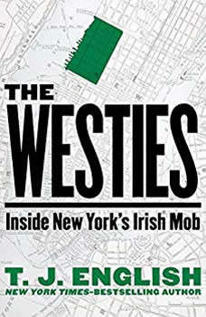 The Westies: Inside New York's Irish Mob Inside New York's Irish Mob, T. J. English