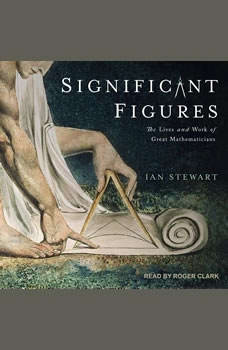 Significant Figures: The Lives and Work of Great Mathematicians The Lives and Work of Great Mathematicians, Ian Stewart