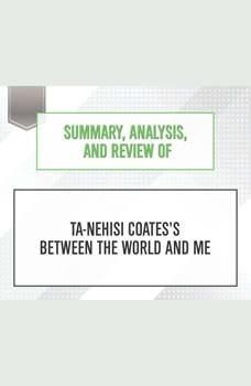 Summary, Analysis, and Review of Ta-Nehisi Coates's Between the World and Me, Start Publishing Notes