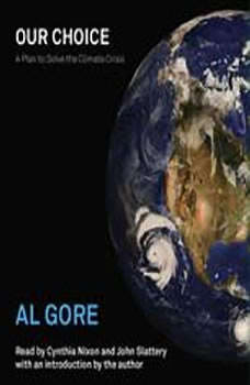 Our Choice: A Plan to Solve the Climate Crisis, Al Gore