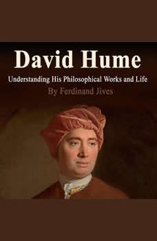 David Hume: Understanding His Philosophical Works and Life, Ferdinand Jives