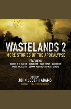 Wastelands 2: More Stories of the Apocalypse, George R. R. Martin; Junot Daz; Hugh Howey; David Brin; Paolo Bacigalupi; Seanan McGuire; others