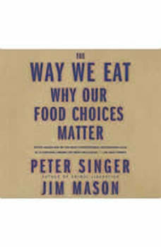 The Way We Eat: Why Our Food Choices Matter, Peter Singer