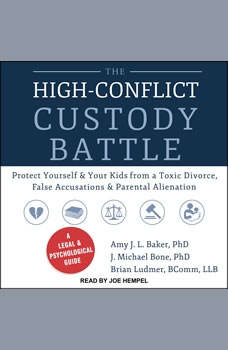 The High-Conflict Custody Battle: Protect Yourself and Your Kids from a Toxic Divorce, False Accusations, and Parental Alienation, PhD Baker