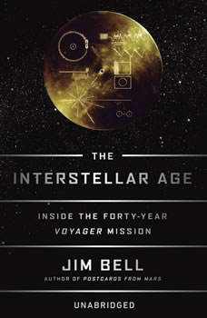 The Interstellar Age: Inside the Forty-Year Voyager Mission, Jim Bell