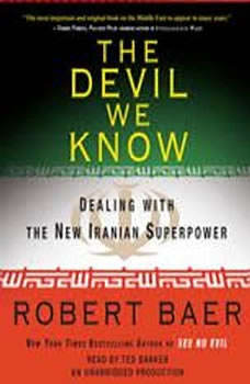 The Devil We Know: Dealing with the New Iranian Superpower Dealing with the New Iranian Superpower, Robert Baer