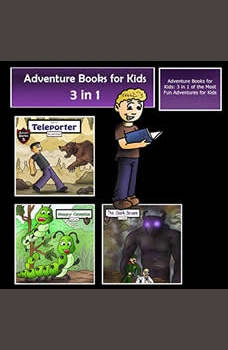 Adventure Books for Kids: 3 in 1 of the Most Fun Adventures for Kids (Kids� Adventure Stories), Jeff Child