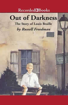 Out of Darkness: The Story of Louis Braille The Story of Louis Braille, Russell Freedman