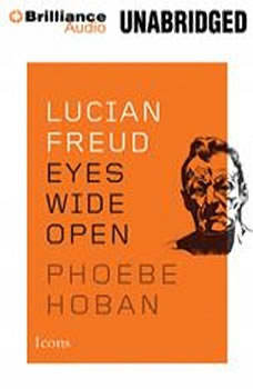 Lucian Freud: Eyes Wide Open, Phoebe Hoban