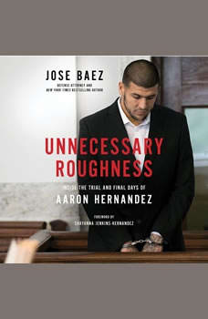 Unnecessary Roughness: Inside the Trial and Final Days of Aaron Hernandez, Jose Baez