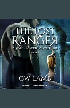 The Lost Ranger: An Alex Rogers Adventure An Alex Rogers Adventure, Charles Lamb