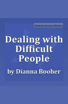 Dealing with Difficult People: Communicate with Confidence Series Communicate with Confidence Series, Dianna Booher CPAE