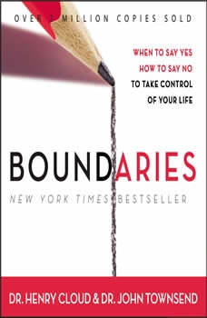 Boundaries: When To Say Yes, How to Say No, Henry Cloud