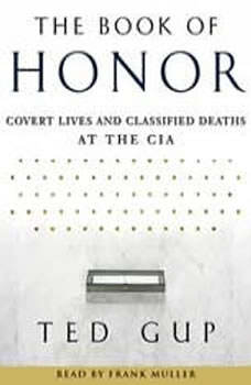 The Book of Honor: The Secret Lives and Deaths of CIA Operatives, Ted Gup