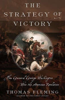 The Strategy of Victory: How General George Washington Won the American Revolution, Thomas Fleming