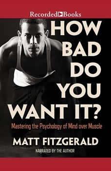 How Bad Do You Want It?: Mastering the Pshchology of Mind over Muscle, Matt Fitzgerald