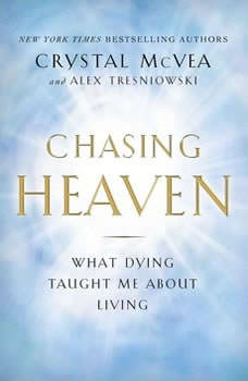 Chasing Heaven: What Dying Taught Me about Living, Crystal McVea