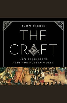 The Craft: How the Freemasons Made the Modern World, John Dickie