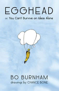 Egghead: Or, You Can't Survive on Ideas Alone, Bo Burnham
