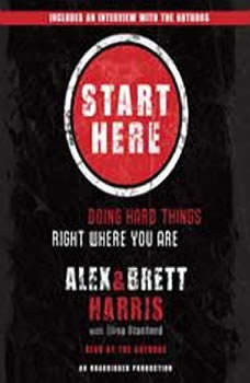 Start Here: Doing Hard Things Right Where You Are, Alex Harris