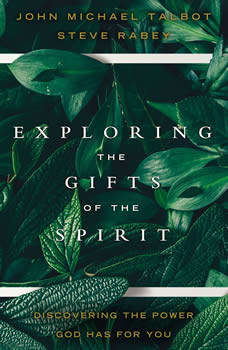 Exploring the Gifts of the Spirit: Discovering the Power God Has for You, John Michael Talbot